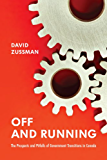 Off and Running: The Prospects and Pitfalls of Government Transitions in Canada (Institute of Public Administration of Canada Series in Public Management and Governance)