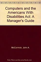 Computers and the Americans With Disabilities Act: A Manager's Guide