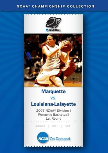 Louisiana Lafayette Basketball - 2007 NCAA(r) Division I Women's Basketball 1st Round - Marquette vs. Louisiana-Lafayette