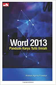 Word 2013 Panduan Karya Tulis Ilmiah Indonesian Edition Prasetyo Kristian Agung 9786020260006 Amazon Com Books