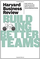 Harvard Business Review on Building Better Teams Front Cover