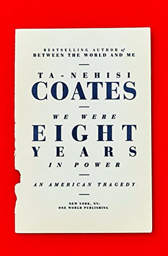 We Were Eight Years in Power: An American Tragedy by [Coates, Ta-Nehisi]