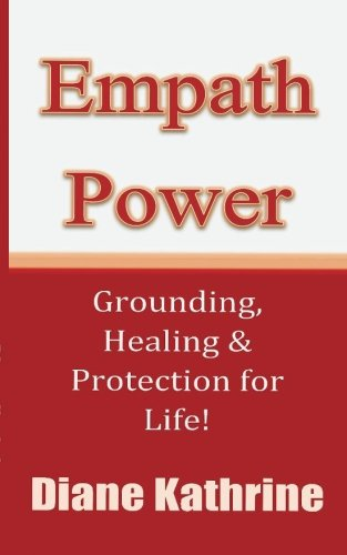 Empath Power: Grounding, Healing and Protection for Life!