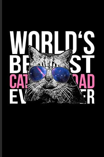 World's Best Cat Dad Ever: Cute Cat Quotes Journal | Notebook | Workbook For Animal Language, Rescues, Kitten Care, Kitty, Shorthair & Feline Small Breeds Fans - 6x9 - 100 Blank Lined Pages
