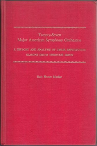 Twenty Seven Major American Symphony Orchestras: A History and Analysis of Their Repertoires, 1842/3-1969/70 (Humanities