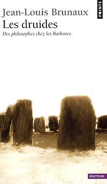 Les Druides : Des philosophes chez les Barbares par Brunaux