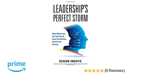 Leadership's Perfect Storm: What Millennials Are Teaching Us about