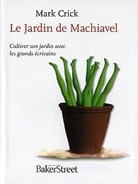Jardin de Machiavel Ou Se Mettre au Vert par Mark Crick