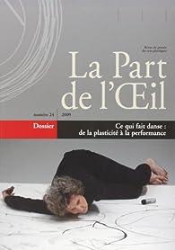 La Part de l'Oeil, N° 24 : Ce qui fait danse : de la plasticité à la performance par Revue La part de l'oeil
