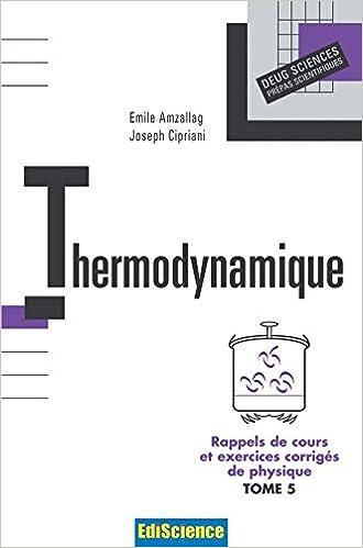 Thermodynamique Rappels De Cours Et Exercices Corriges Amzallag Cipriani 9782100067237 Amazon Com Books