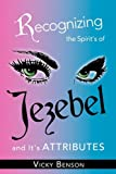 Recognizing the Spirit's of Jezebel and It's Attributes