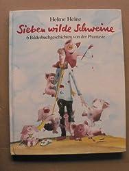 Sieben wilde Schweine - 6 Bilderbuchgeschichten von der Phantasie