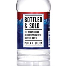 Bottled & Sold: The Story Behind Our Obsession with Bottled Water Audiobook by Peter H. Gleick Narrated by Stephen McLaughlin
