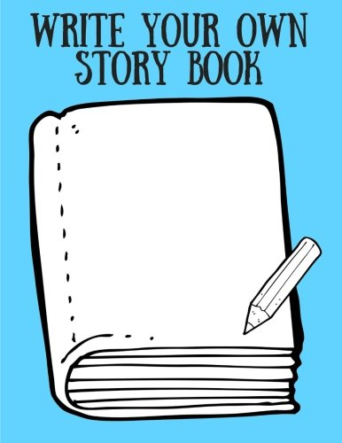 Write Your Own Story Book: Kids and Children (Create Your Own - Make a Book - Draw it Yourself) Draw, Write, Illustrate - You're the Author [Space to Write and Draw] - 30 Pages/sheets