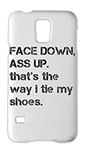 FACE DOWN, ASS UP. that's the way i tie my shoes. Samsung Galaxy S5 Plastic Case