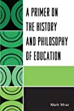 A Primer on the History and Philosophy of Education, Mark Mraz, 0761851194