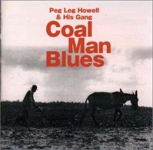 Coal Man Blues by Peg Leg Howell (2004-01-06) ()