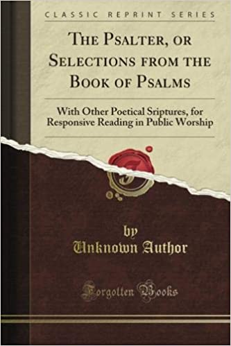 The Psalter, or Selections from the Book of Psalms: With