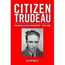 Citizen Trudeau, 1944-1965: An Intellectual Biography