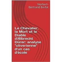 """Le Chevalier, la Mort et le Diable d'Albrecht Dürer: analyse """"oliverienne""""  d'un cas d'école (Travaux Panofskiens t. 14) (French Edition)"""