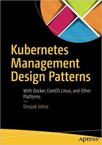 Kubernetes Management Design Patterns: With Docker, CoreOS Linux, and Other Platforms 1st ed. Edition