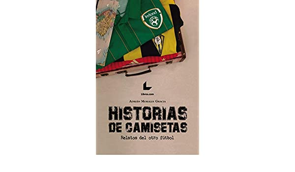 Amazon.com: Historias de camisetas: Relatos del otro fútbol (Spanish ...