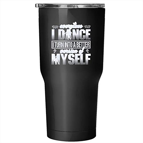 (Everytime I Dance I Turn Into A Better Version Of Myself Tumbler 30 oz Stainless Steel, Ballet Travel Mug (Tumbler -)
