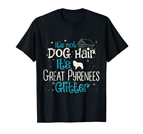 It's Not Dog Hair It's Great Pyrenees Glitter T-Shirt