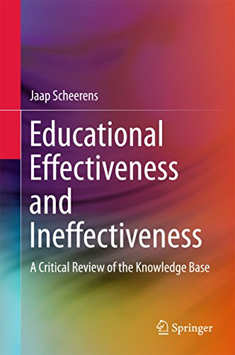 Educational Effectiveness and Ineffectiveness: A Critical Review of the Knowledge Base