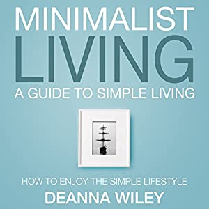 Minimalist living a guide to simple living audiobook for The simple guide to a minimalist life