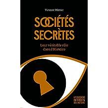Sociétés secrètes : Leur véritable rôle dans l'Histoire (Les dossiers interdits de l'Histoire) (French Edition)