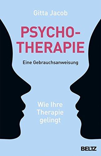 Psychotherapie - eine Gebrauchsanweisung: Wie Ihre Therapie gelingt
