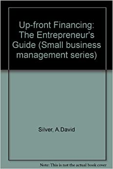 Book Up-front Financing: The Entrepreneur's Guide (Small business management series)