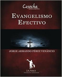 Evangelismo Efectivo: Manual Interactivo Escuela de Evangelismo (Spanish Edition) by Jorge Armando Perez Venancio (2009-07-29)