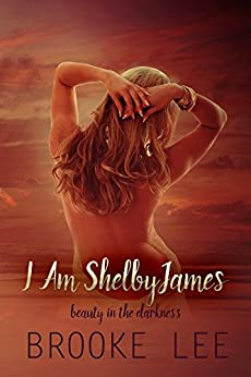 I Am ShelbyJames (Beauty in the Darkness Book 1) by [Lee, Brooke]