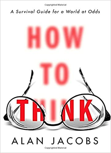 Image result for HOW TO THINK ALAN JACOBS