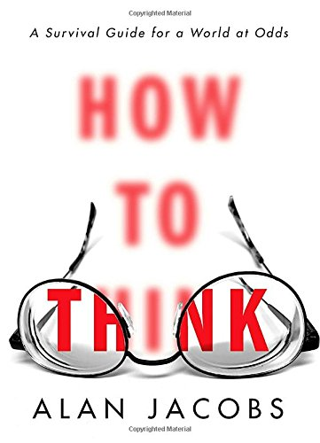 How to Think: A Survival Guide for a World at Odds cover