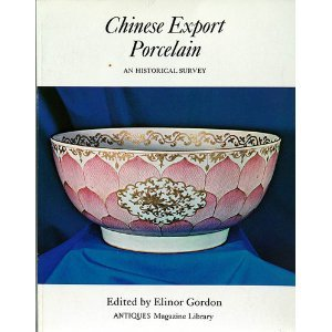 Chinese Export (Chinese Export Porcelain: An Historical Survey (Antiques magazine library ;3))