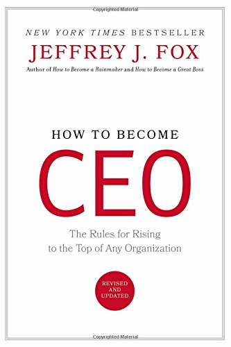 How to Become CEO: The Rules for Rising to the Top of Any Or