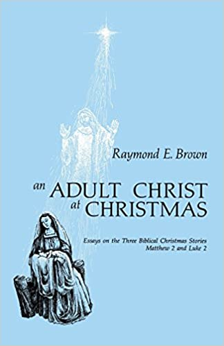 an adult christ at christmas essays on the three biblical  an adult christ at christmas essays on the three biblical christmas stories matthew 2 and luke 2 raymond e brown ss 9780814609972 com books