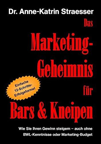Das Marketing-Geheimnis für Bars & Kneipen: Wie Sie Ihren Gewinn steigern - auch ohne BWL-Kenntnisse oder Marketingbudget