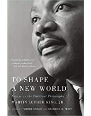 To Shape a New World: Essays on the Political Philosophy of Martin Luther King, Jr.