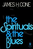 The Spirituals and the Blues, James H. Cone, 0816402361