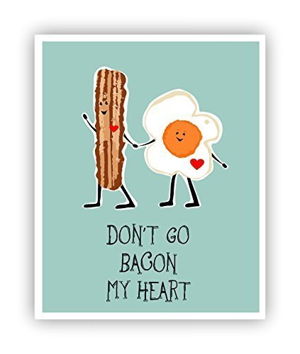 Don't Go Bacon My Heart Funny Pun Art 11 x 14