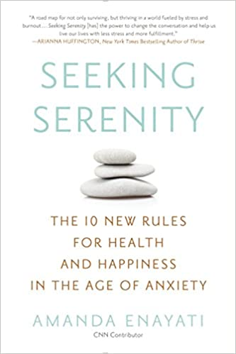 Seeking Serenity: The 10 New Rules for Health and Happiness in the ...