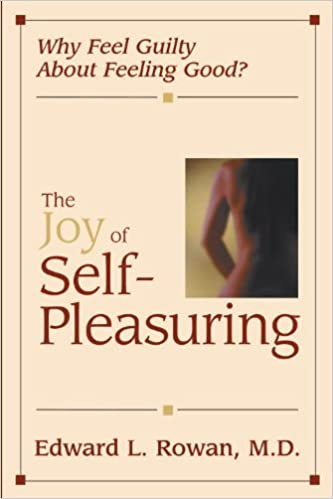 Joy of Self-Pleasuring: Why Feel Guilty About Feeling Good?