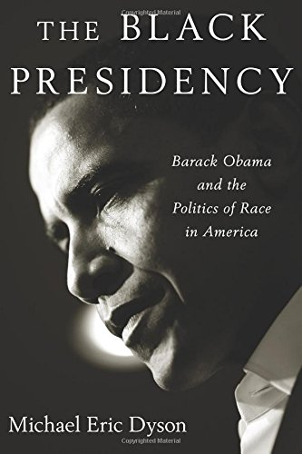 Books : The Black Presidency: Barack Obama and the Politics of Race in America