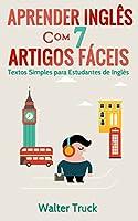 Aprender Inglês com 7 Artigos Fáceis: Textos Simples para Estudantes de Inglês (Melhore sua leitura em inglês) (English Edition)