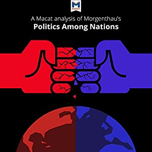 A Macat Analysis of Hans J. Morgenthau's Politics Among Nations: The Struggle for Power and Peace Audiobook