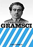 REBELS GUIDE TO GRAMSCI, A